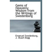 Gems of Heavenly Wisdom from the Writings of Swedenborg by Emanuel Swedenborg