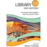 Library 2.0 and Beyond by Nancy D. Courtney