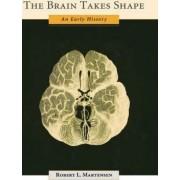 The Brain Takes Shape by Robert L. Martensen