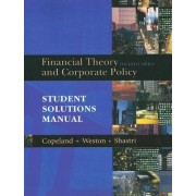 Student Solutions Manual for Financial Theory and Corporate Policy: Student Solutions Manual by Thomas E. Copeland
