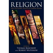 Religion and the Global Politics of Human Rights by Thomas F. Banchoff