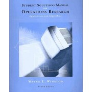 Student Solutions Manual for Winston's Operations Research: Applications and Algorithms, 4th by Wayne L Winston Ph.D.