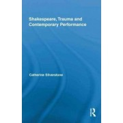 Shakespeare, Trauma and Contemporary Performance by Catherine Silverstone
