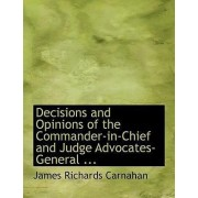 Decisions and Opinions of the Commander-In-Chief and Judge Advocates-General ... by James Richards Carnahan