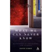 What We Can Never Know by David Gamez