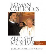 Roman Catholics and Shi'i Muslims by James A. Bill