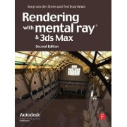 Rendering with Mental Ray and 3ds Max by Joep van der Steen