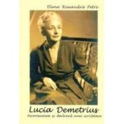 Lucia Demetrius. Ascensiunea si declinul unei scriitoare - Elena Ruxandra Petre