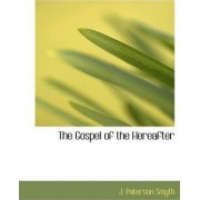The Gospel of the Hereafter by J Paterson Smyth