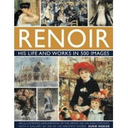 Renoir: His Life and Works in 500 Images by Susie Hodge