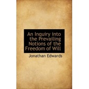 An Inquiry Into the Prevailing Notions of the Freedom of Will by Jonathan Edwards MD