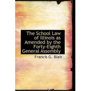 The School Law of Illinois as Amended by the Forty-Eighth General Assembly by Francis G Blair