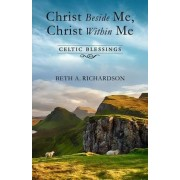 Christ Beside Me, Christ Within Me by Beth A Richardson