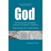 Anthromorphic Depictions of God: the Concept of God in Judaic, Christian and Islamic Traditions by Zulfiqar Ali Shah