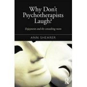 Why Don't Psychotherapists Laugh? by Ann Shearer