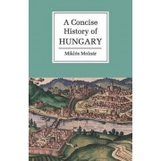 A Concise History of Hungary by Miklos Molnar