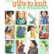 Gifts to Knit in a Weekend by Editors of Sixth&Spring Books