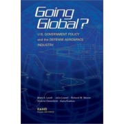 Going Global? U.S. Government Policy and the Defense Aerospace Industry by Mark A. Lorell