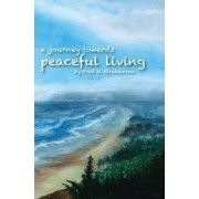 Journey Toward Peaceful Living by Fred Abrahamson