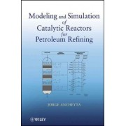 Modeling and Simulation of Catalytic Reactors for Petroleum Refining by Jorge Ancheyta