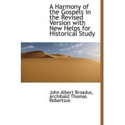 A Harmony of the Gospels in the Revised Version with New Helps for Historical Study by John Albert Broadus