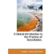 A Clinical Introduction to the Practice of Auscultation.. by Hughes Henry Marshall