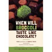 When Will Broccoli Taste Like Chocolate? by Dale L Bodian Phd