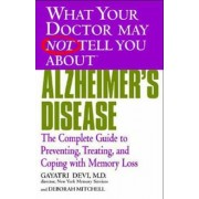 What Your Doctor May Not Tell You About Alzheimer's Disease by Gayatri Devi
