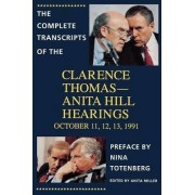 The Complete Transcripts of the Clarence Thomas-Anita Hill Hearings, October 11, 12, 13 1991 by Anita Miller
