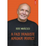 A face dragoste aproape perfect