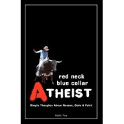 Red Neck, Blue Collar, Atheist by Hank Fox