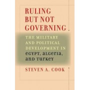 Ruling But Not Governing by Steven A. Cook