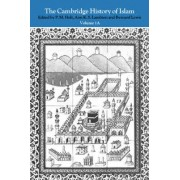 The Cambridge History of Islam: Volume 1A: The Central Islamic Lands from Pre-Islamic Times to the First World War by P. M. Holt