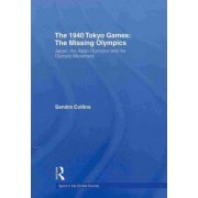 The 1940 Tokyo Games: The Missing Olympics by Sandra Collins