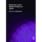 Dictionary of the Modern Politics of Japan by Prof. J. A. A. Stockwin