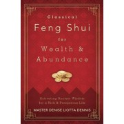 Classical Feng Shui for Wealth and Abundance by Master Denise Liotta Dennis