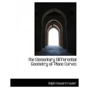 The Elementary Differential Geometry of Plane Curves by Ralph Howard Fowler