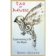 Tao of Music: Experiencing Life as Music
