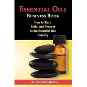 Essential Oils Business Book by Christina Calisto-Winslow