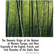 The Shemetic Origin of the Nations of Western Europe, and More Especially of the English, French, an by John Pym Yeatman