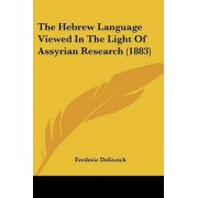 The Hebrew Language Viewed in the Light of Assyrian Research (1883) by Frederic Delitzsch