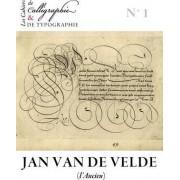 Les Cahiers de Calligraphie Et de Typographie - Jan Van de Velde Dit L'Ancien by Jan Van de Velde dit L'Ancien