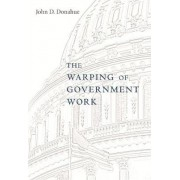 The Warping of Government Work by John D. Donahue