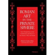 Roman Art in the Private Sphere by Professor of Classical Art and Archaeology Elaine K Gazda