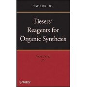 Fiesers' Reagents for Organic Synthesis, Volume 25 by Tse-Lok Ho