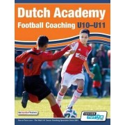Dutch Academy Football Coaching (U10-11) - Technical and Tactical Practices from Top Dutch Coaches by Devoetbaltrainer