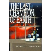 The Last Champion of Earth by Donald I Templeman