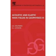 Acoustic and Elastic Wave Fields in Geophysics: No. 3 by Alex A. Kaufman