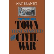 The Town That Started the Civil War by Nat Brandt