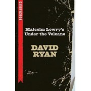 Malcolm Lowry's Under the Volcano: Bookmarked by David Ryan